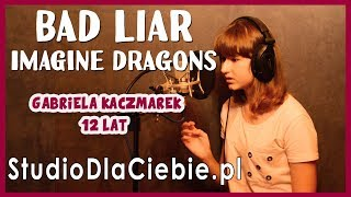 Bad Liar - Imagine Dragons (cover by Gabriela Kaczmarek) #1443