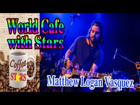 World Cafe With Star - Matthew Logan Vasquez 'Does What He Wants' - Famous Singer