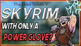Can You Beat Skyrim With A Nintendo Power Glove?