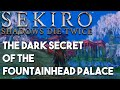 The Dark Secret of the Fountainhead Palace - Sekiro: Shadows Die Twice Lore