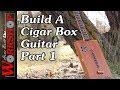 How to build a Cigar Box Guitar, Part 1