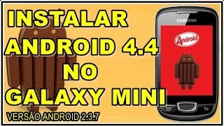 INSTALAR ANDROID 4.4 KITKAT (ESPECIAL) EM GALAXY MINI GT S5570