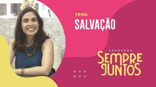 Salvação | Sempre Juntos | IPP TV