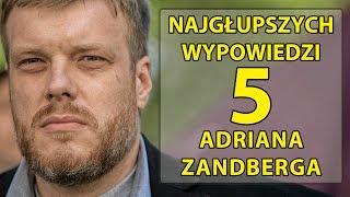 5 najgłupszych wypowiedzi Adriana Zandberga.