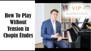 Hand Ergonomics And Playing Tension Free in Chopin Etudes - VIP MasterClass Series