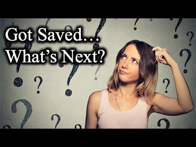 Got Saved What's Next?