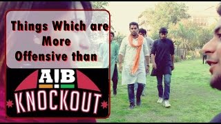 AIB Knockout :Things which are actually OFFENSIVE (ODF)