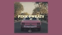 pink sweat$ // 17 (lyrics)