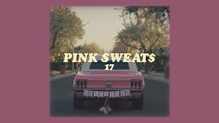 pink sweat$ // 17 (lyrics)