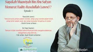 Siapakah Muawiyah Menurut Hadits Rasulullah (saww) - Eps. 3