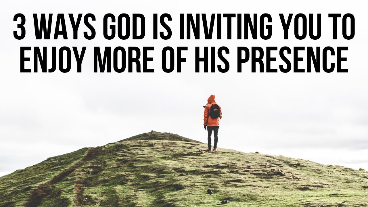 3 Ways God Is Inviting You to Enjoy His Presence More