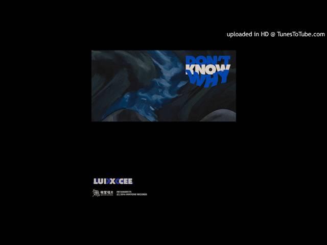 Lu1 x Cee DonтАЩt Know Why ???????2016???????????