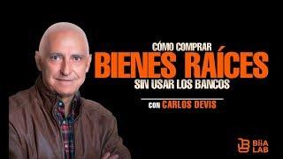 CÓMO COMPRAR BIENES RAÍCES SIN USAR LOS BANCOS - CARLOS DEVIS