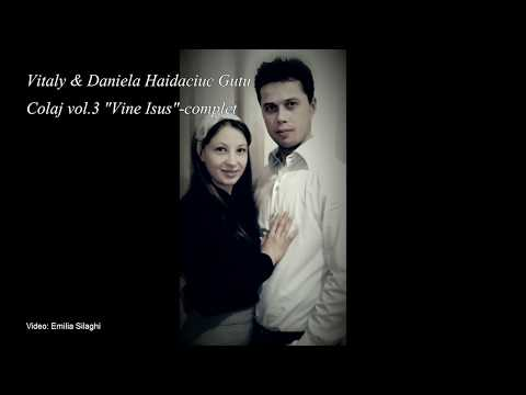 "Colaj Vitaly & Daniela Haidaciuc Gutu vol. 3  ""Vine Isus"" complet  [Official Video ]"
