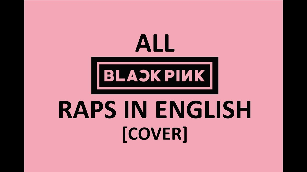 all of BLACKPINK raps in english (female cover) by Shimmeringrain