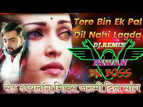 tere-bin-ek-pal-dil-naiyon-lagda😭sad-dialogue-😭mix-old-hindi-song-mix-by-dj-bk-boss-up-kanpur