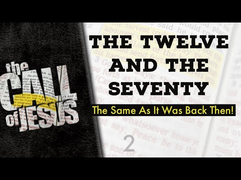 2 - THE TWELVE AND THE SEVENTY - Our Call Is The Same As It Was Back Then!