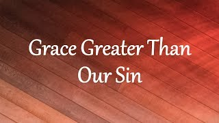 Grace Greater Than Our Sin