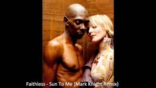 Faithless - Sun To Me (Mark Knight Remix)