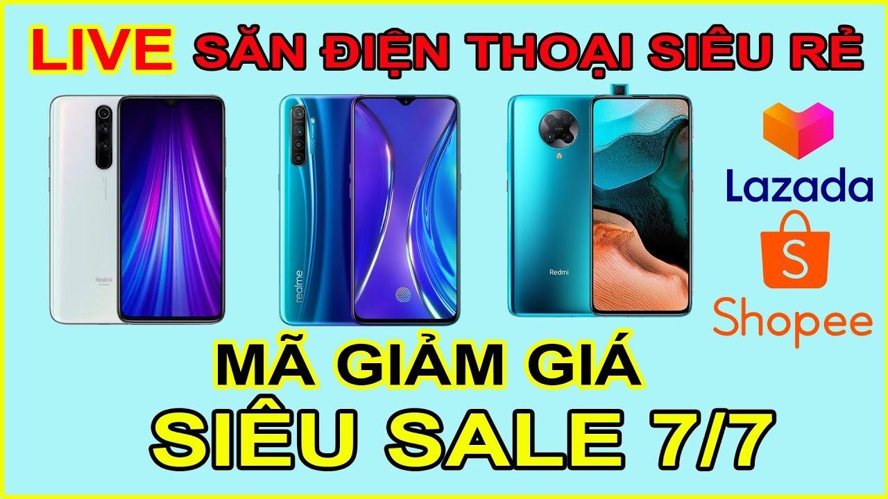 [LIVE] Săn điện thoại Siêu Rẻ Siêu Sale 07/07 trên LAZADA, SHOPEE | MUA HÀNG ONLINE