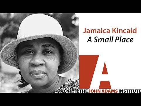 Jamaica Kincaid  on A Small Place - The John Adams Institute