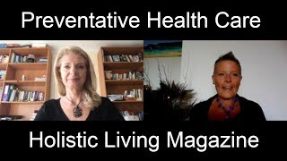 Preventative Health Care and Power of Mind by Anne McKeown –Holistic Living Magazine
