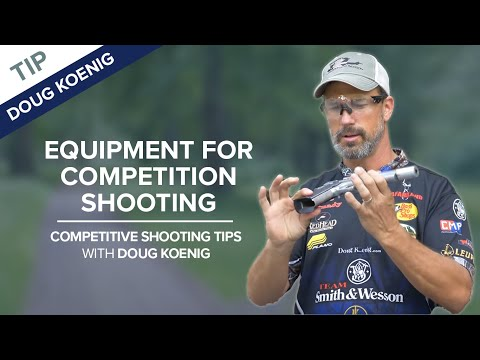 Equipment For Competition Shooting - Competitive Shooting Tips With Doug Koenig