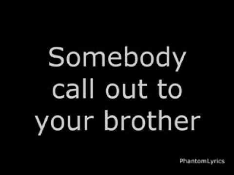 Somebody call out to your brother lyrics