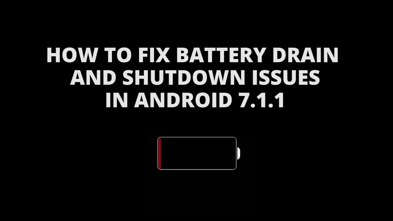 How to fix battery drain and early shutdowns after Android 7 1 1 update