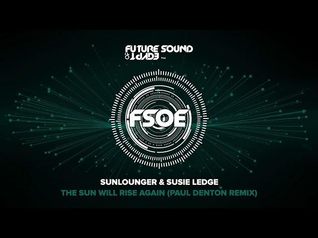 Sunlounger & Susie Ledge - The Sun Will Rise Again (Paul Denton Remix)