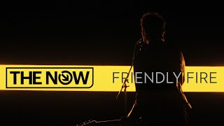 The Now -  Friendly Fire Official Music Video