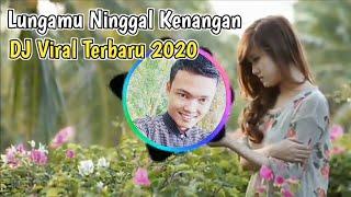 Download Lungamu Ninggal Kenangan, DJ Ambyar, DJ Tik Tok Viral Terbaru 2020