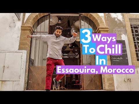ESSAOUIRA, MOROCCO - 3 Ways To Chill In This City
