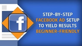 [Facebook Ads Tutorial] Step-By-Step Facebook Ads Setup - The Beginner-Friendly And 2017 Way