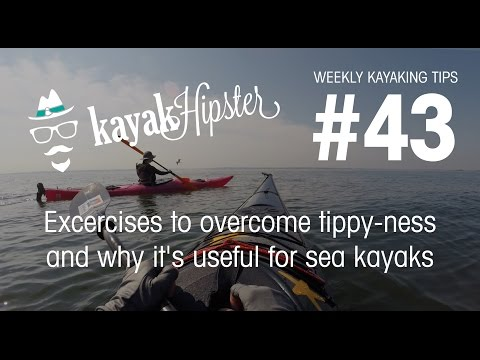Excercises to overcome tippy-ness & why it's useful - Kayaking Tips #43 - Kayak Hipster