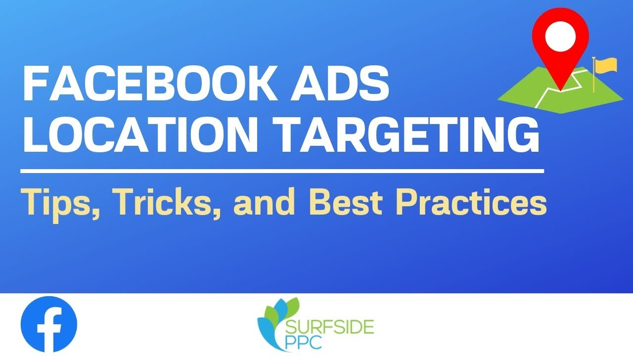 Facebook Ads Location Targeting Tips and Best Practices