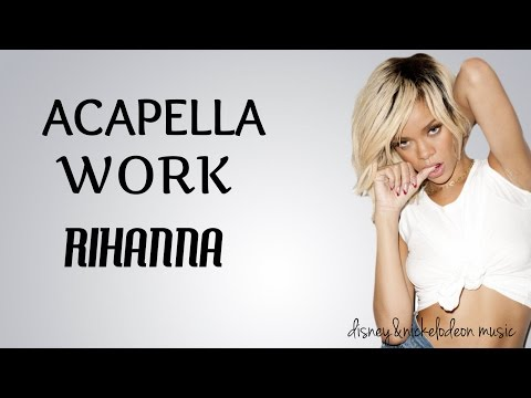 Rihanna-Work ACAPELLA