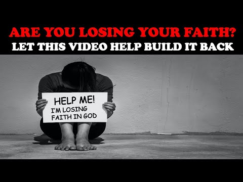 ARE YOU LOSING YOUR FAITH? LET THIS VIDEO HELP BUILD IT BACK