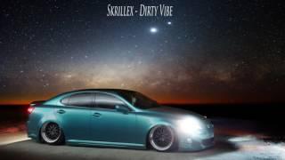 Skrillex - Dirty Vibe [BASS BOOSTED]