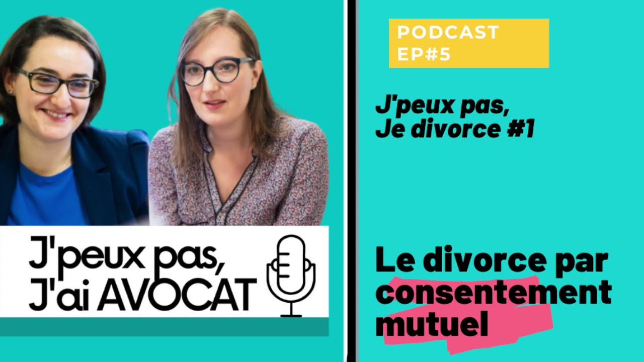 #1 podcast - Le divorce par consentement mutuel - J'peux pas, je divorce