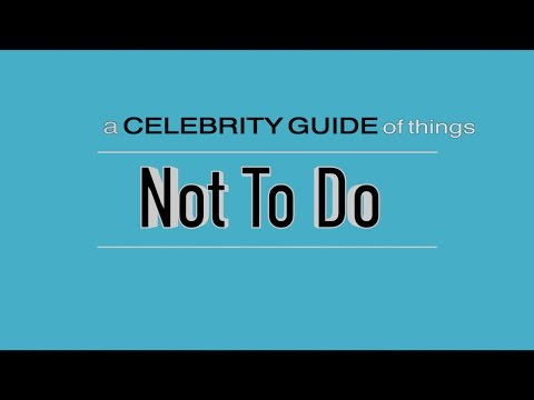 a CELEBRITY GUIDE of things Not To Do