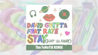 David Guetta - Stay (Don't Go Away) (feat Raye) [The FaNaTiX Remix]