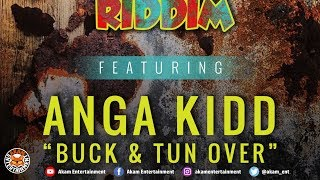 Anga Kidd - Buck & Tun Ova [Rusty Zinc Riddim] June 2018