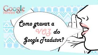 Como gravar a voz do Google Tradutor [Sem Programa]