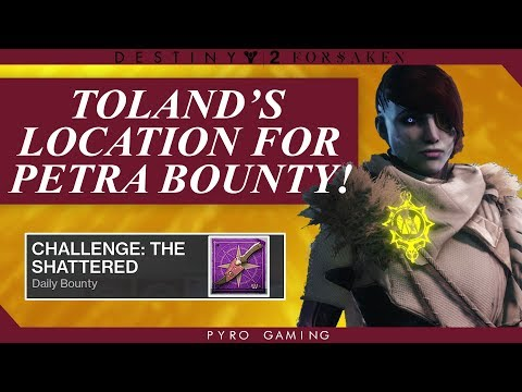Destiny 2: Challenge The Shattered Petra Bounty Guide! Where To Find Toland!