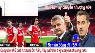 💥Tin bóng đá 16/9|Công làm thủ phá Arsenal ôm hận, MU cần 4 kỳ chuyển nhượng nữa để cạnh tranh