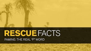 "Rescue Facts: Famine: The Real ""F"" Word"