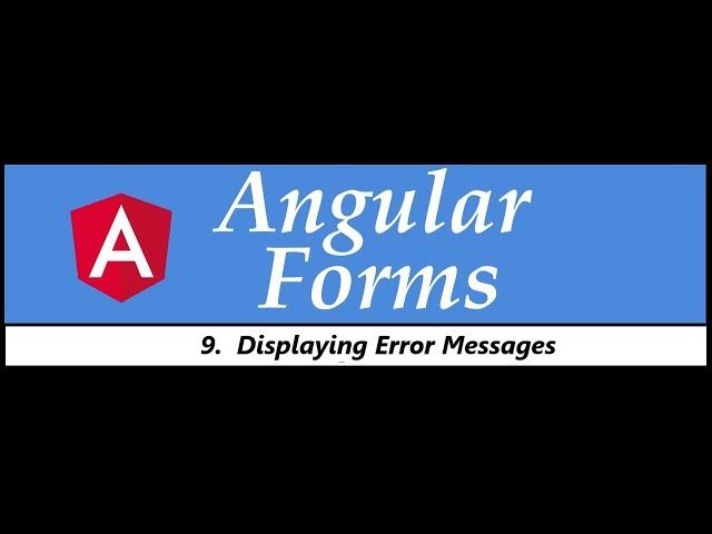 Angular Forms Tutorial - 9 - Displaying Error Messages
