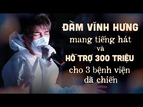 Đàm Vĩnh Hưng mang tiếng hát và hỗ trợ 300 triệu cho 3 bệnh viện dã chiến   Khúc hát đồng lòng