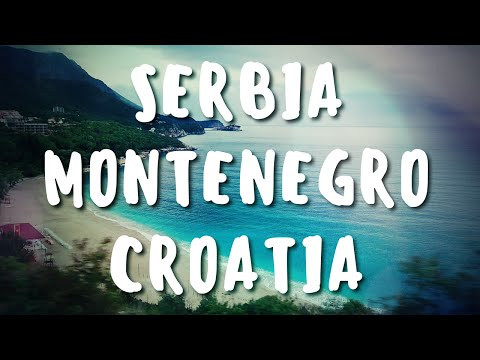 A Journey to the Adriatic - Serbia, Montenegro, Croatia